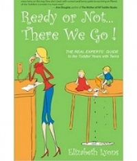 Ready or Not...There We Go! The Real Experts Guide to the Toddler Years with Twins